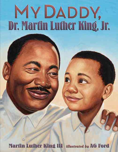 My Daddy, Dr. Martin Luther King, Jr. By King, Martin Luther, III/ Ford, A. G. (ILT)