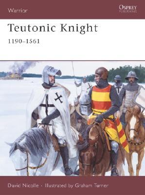Teutonic Knight, 1190-1561 By Nicolle, David/ Turner, Graham (ILT)