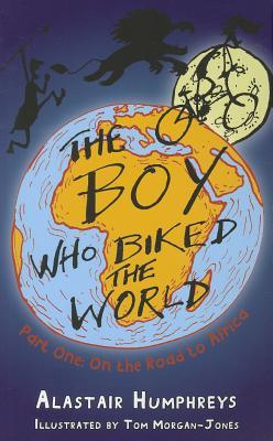 The Boy Who Biked the World By Humphreys, Alastair/ Morgan-jones, Tom (ILT)